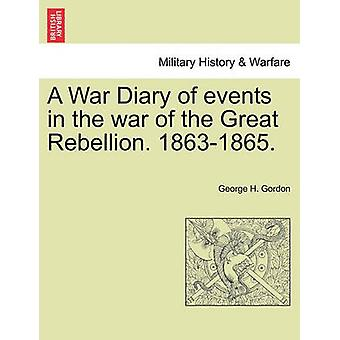 A War Diary of events in the war of the Great Rebellion. 18631865. by Gordon & George H.