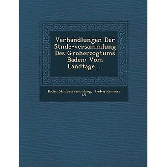 Verhandlungen Der Stndeversammlung Des Groherzogtums Baden Vom Landtage ... by Stndeversammlung & Baden