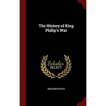 The History of King Philips War by Church & Benjamin