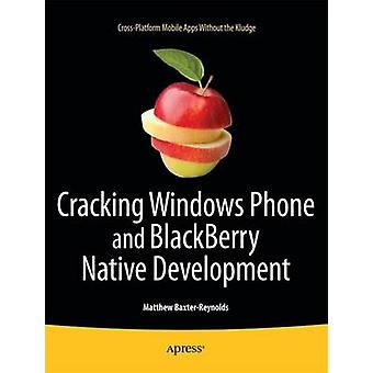 Cracking Windows Phone and Blackberry Native Development CrossPlatform Mobile Apps Without the Kludge by BaxterReynolds & Matthew