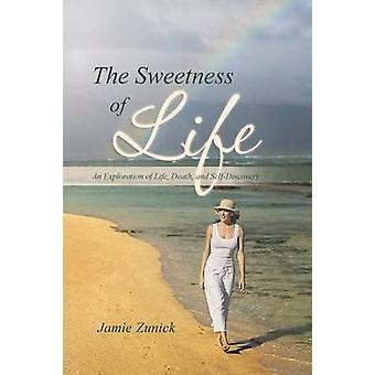 The Sweetness of Life An Exploration of Life Death and SelfDiscovery by Zunick & Jamie