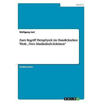 Zum Begriff Metaphysik im Hanslickschen Werk Vom MusikalischSchnen por Just y Wolfgang
