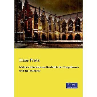 Malteser Urkunden zur Geschichte der Tempelherren und der Johanniter by Prutz & Hans