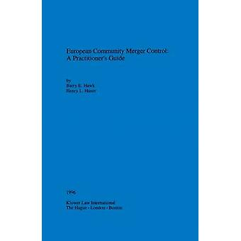 European Community Merger Control A PractitionerS Guide by Hawk & Barry E.