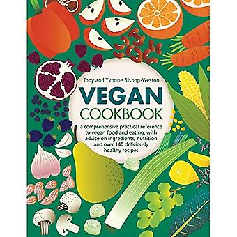 Vegan Cookbook: A comprehensive practical reference to vegan food and eating, with advice on� ingredients, nutrition and over 140 deliciously healthy recipes