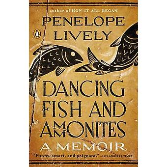 Dancing Fish and Ammonites - A Memoir by Penelope Lively - 97801431262