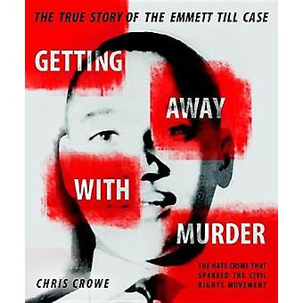 Getting Away with Murder - The True Story of the Emmett Till Case by C