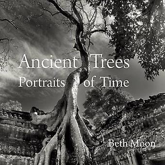 Ancient Trees - Portraits of Time by Beth Moon - 9780789211958 Book