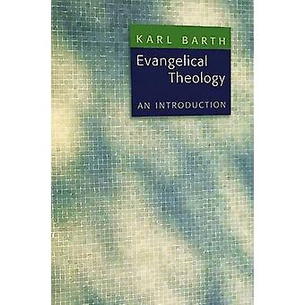 Evangelical Theology - An Introduction by Karl Barth - Grover Foley -