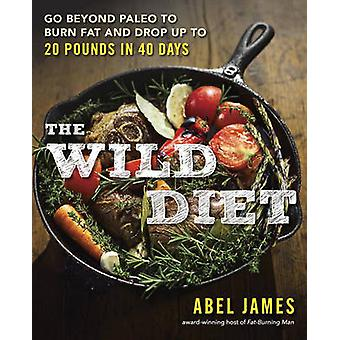 The Wild Diet - Go Beyond Paleo to Burn Fat and Drop Up to 20 Pounds i