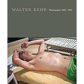 Walter Kehr - Photographs 1995-2005 by Walter Kehr - 9783868280937 Book
