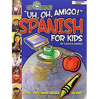 Uh - Oh - Amigo! Spanish for Kids (Paperback) by Carole Marsh - Gallo