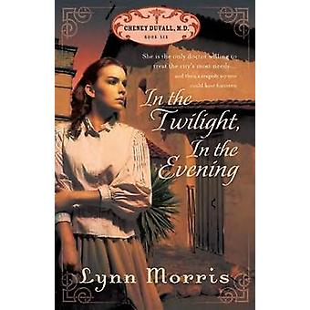 In the Twilight - In the Evening by Lynn Morris - 9781598567434 Book