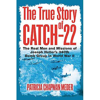 The True Story of Catch 22 - The Real Men and Missions of Joseph Helle