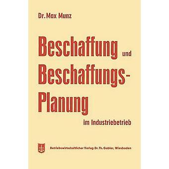Beschaffung Und Beschaffungsplanung Im Industriebetrieb by Munz & Max