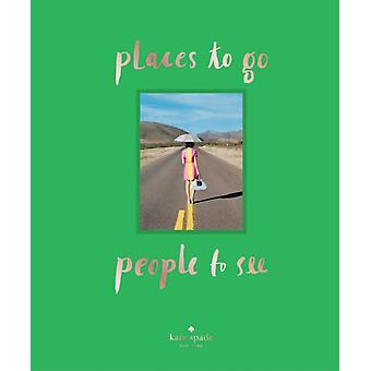 Kate Spade New York: Places to Go People to See (Hardcover) by Kate Spade New York