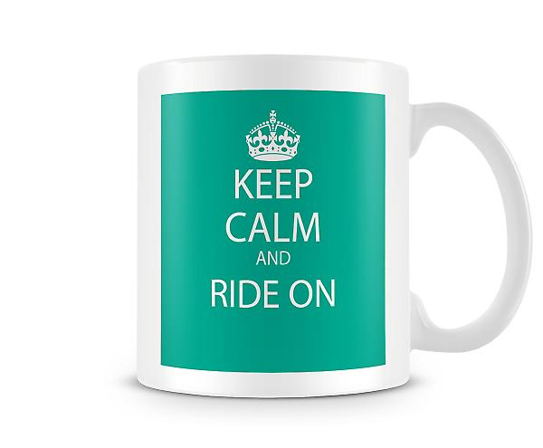 Keep Calm And Ride On Printed Mug