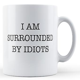 I Am Surrounded By Idiots - Printed Mug