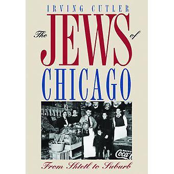 Die Juden von Chicago - vom Schtetl in Vorort von Irving Cutler - 9780252