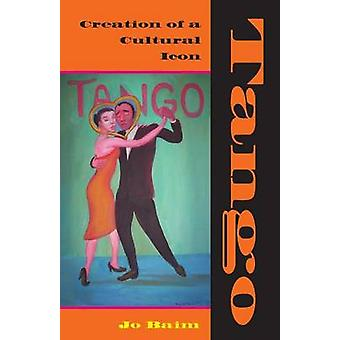 Tango - Creation of a Cultural Icon by Jo Baim - 9780253219053 Book