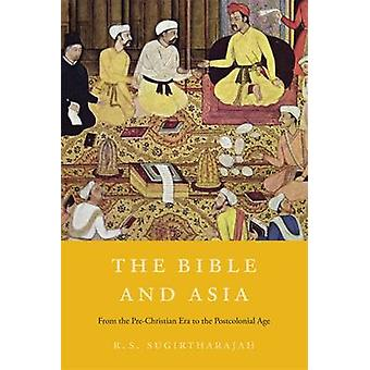 The Bible and Asia - From the Pre-Christian Era to the Postcolonial Ag