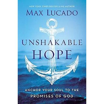 Unshakable Hope - Building Our Lives on the Promises of God by Unshaka