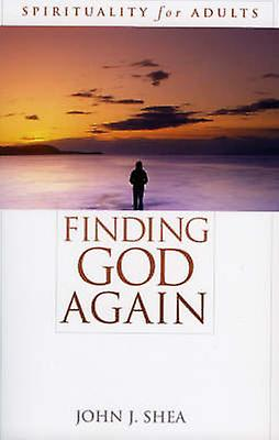 Finding God Again - Spirituality for Adults by John J. Shea - 97807425