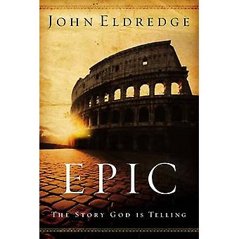 Epic - The Story God is Telling by John Eldredge - 9780785288794 Book