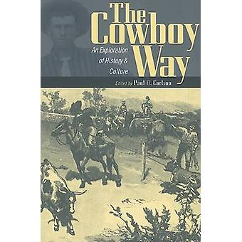 The Cowboy Way - An Exploration of History and Culture by Paul H. Carl