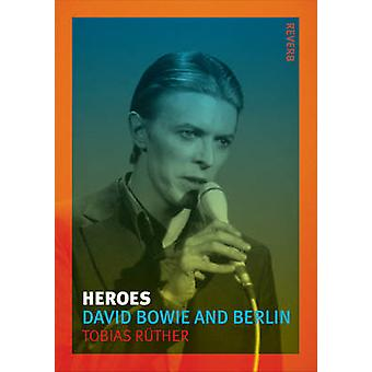 Heroes - David Bowie and Berlin by Tobias Ruther - 9781780233772 Book