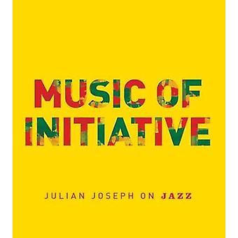 Music of Initiative - Julian Joseph on Jazz by Julian Joseph - 9781785
