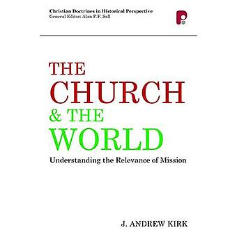 The Church and the World - Understanding the Relevance of Mission by A