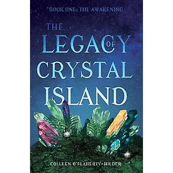 The Legacy of Crystal Island - Book One - The Awakening by Colleen O'F