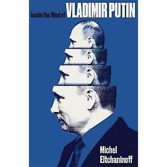 À l'intérieur de l'esprit de Vladimir Poutine par Michel Eltchaninoff - 9781849049