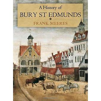 A History of Bury St Edmunds by Frank Meeres - 9781860776571 Book