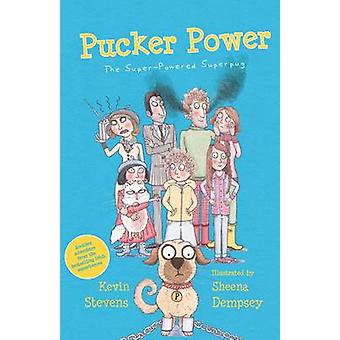 Pucker Power - The Super-Powered Superpug by Kevin Stevens - Sheena De