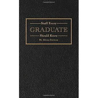 Stuff Every Graduate Should Know - A Handbook for the Real World by Al