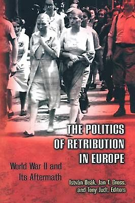 The Politics of Retribution in Europe - World War II and Its Aftermath