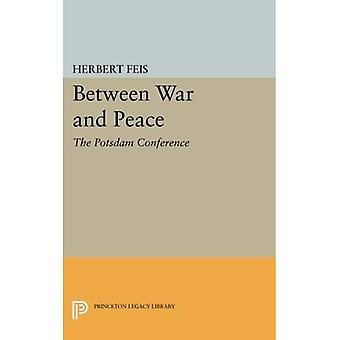 Between War and Peace: The Potsdam Conference (Princeton Legacy Library)