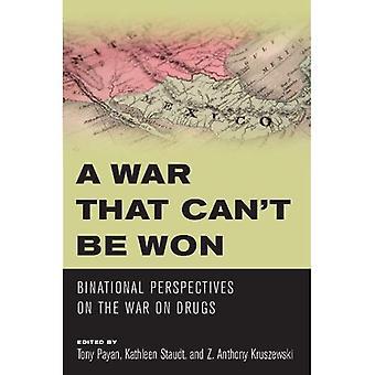 A la guerre que ne peut pas être gagnée: Perspectives Binational sur la guerre contre la drogue