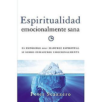 Espiritualidad Emocionalmente Sana: Es Imposible Tener Madurez Espiritual Si Somos Inmaduros Emocionalmente (émotionnellement...