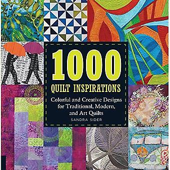 1000 couette Inspirations: dessins colorés et créatifs pour traditionnel, contemporain et Art Quilts