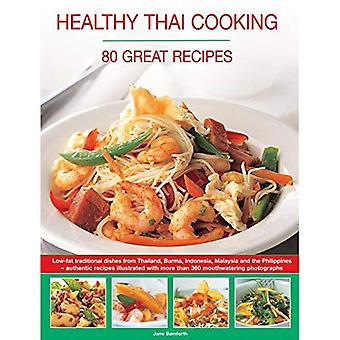 Healthy Thai Cooking: 80 Great Recipes: Low-Fat Traditional Recipes from Thailand, Burma, Indonesia, Malaysia...