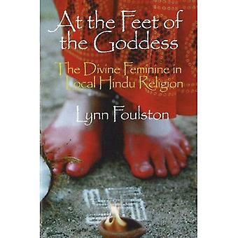 An den Füßen der Göttin: das göttliche weibliche in örtlichen Hindu-Religion