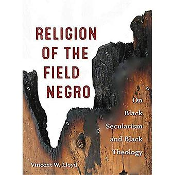 Religion of the Field Negro: On Black Secularism and Black Theology