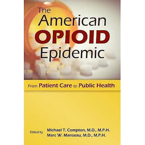 The American Opioid Epidemic  From Pacravatent voituree to Public Health