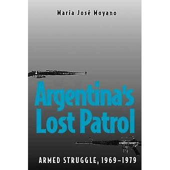 Argentinas Lost Patrol Armed Struggle 19691979 by Moyano & Mar a. J.