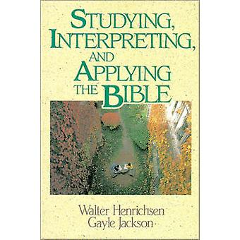 Studying Interpreting and Applying the Bible by Henrichsen & Walter A.