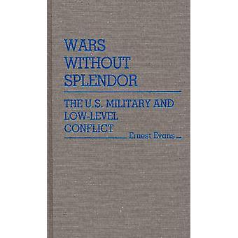 Kriege ohne Glanz der U.S. Militär und LowLevel-Konflikt von Evans & Ernest
