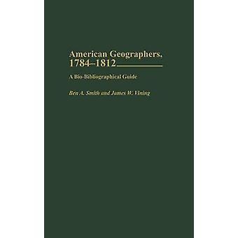 Geógrafos americanos 17841812 um guia BioBibliographical por Smith & Ben A.